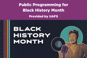 Public Programming for Black History Month provided by UAFS